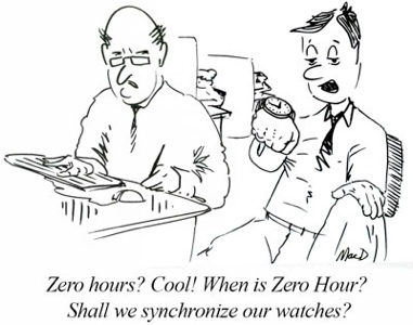 """two office workers, one says to the other """"Zero hours? Cool! when is zero hour? Shall we synchronize watches?"""""""